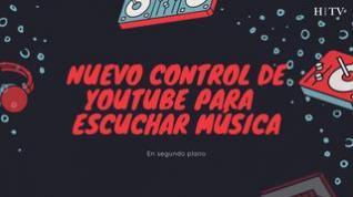 Nuevo control de YouTube para que puedas escuchar música en segundo plano