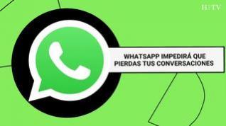 WhatsApp impedirá que pierdas tus conversaciones guardadas