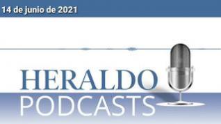 Podcast Heraldo: Las noticias más importantes del 14 de junio de 2021
