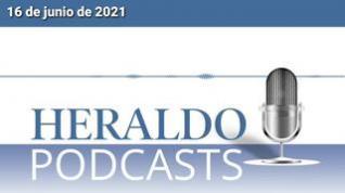 Podcast Heraldo: Las noticias más importantes del 16 de junio de 2021