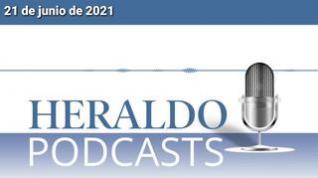 Podcast Heraldo: Las noticias más importantes del 21 de junio de 2021