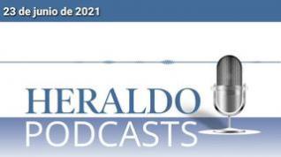 Podcast Heraldo: Las noticias más importantes del 23 de junio de 2021