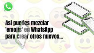 Cómo mezclar 'emojis' en WhatsApp para crear otros nuevos