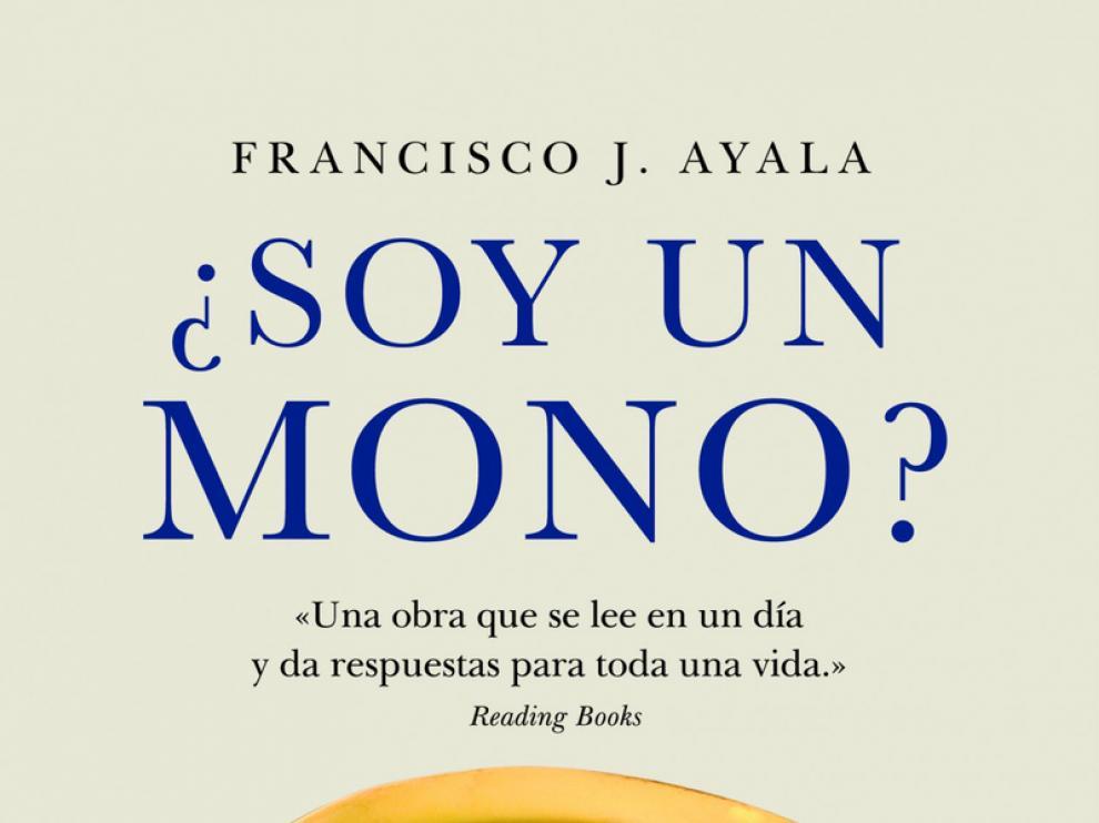 '¿Soy un mono?' Por Francisco J. Ayala. Editorial Ariel